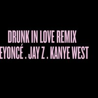 Drunk in Love Remix